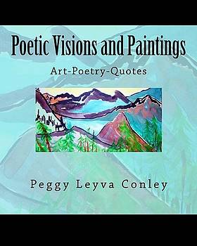 Poetic Visions and Paintings by Peggy Leyva Conley