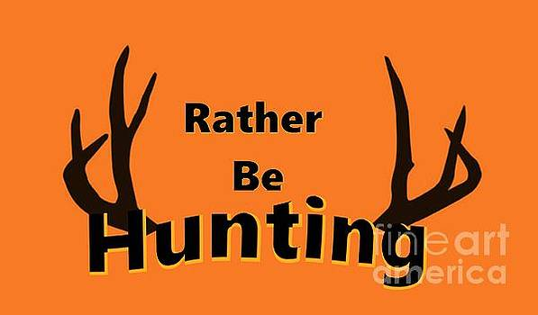 Rather Be Hunting  by Mark Moore
