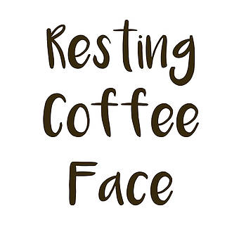 Resting Coffee Face by Sharon Wunder