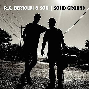 RX Bertoldi and Son  Solid Ground by RX Bertoldi