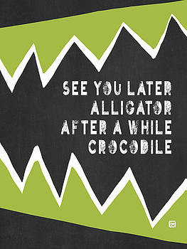 See You Later Alligator by Lisa Weedn
