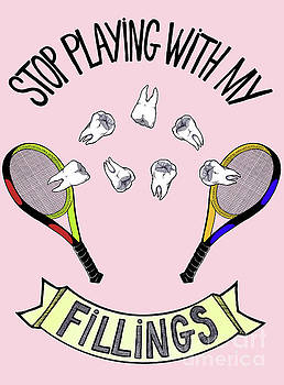 Stop playing with my fillings by Dianah B