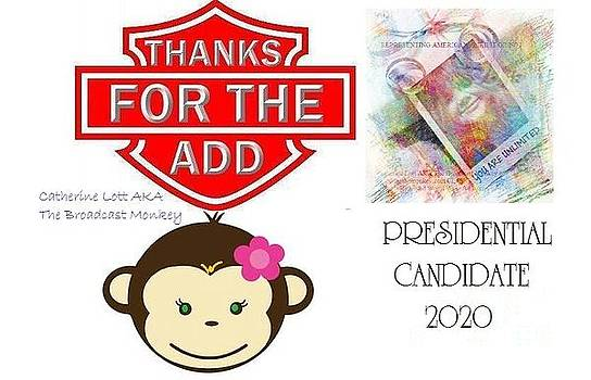 Thanks For The ADD Catherine Lott Presindential Candidate 2020 by Catherine Lott