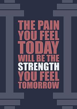 The Pain You Feel Today Will Be The Strength You Feel Tomorrow Gym Motivational Quotes Poster by Lab No 4