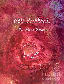 The Rose Garden - Rose In Universe by Aase Birkhaug