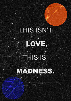 This Isnt Love This Is Madness Space Poster by IamLoudness Studio