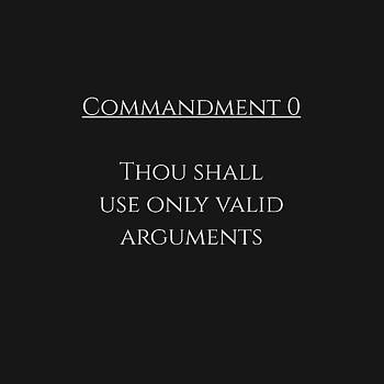 Thou shall use only valid arguments by Piece of Infinity