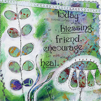 Today will never come again. Be a blessing. Be a friend. Encourage someone. Let your words heal. by Stanka Vukelic