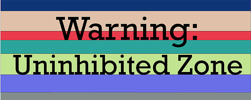 Warning Uninhibited Zone by Good Taste Art