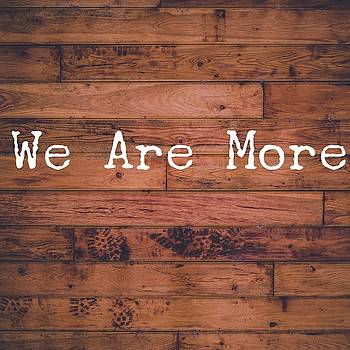 We Are More by TeyZhor Designs