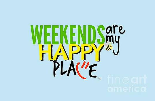 Weekends are My Happy Place by Shelley Overton