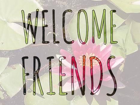 Welcome Friends  by Jen Lynn Arnold