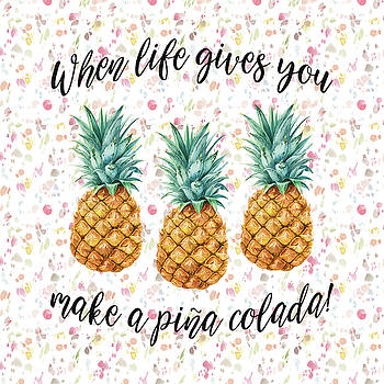When life gives you pineapple make a pina colada by Georgeta Blanaru
