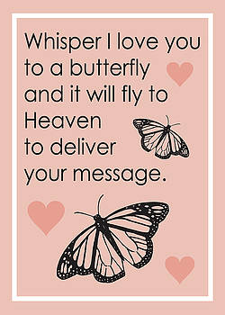 Whisper I Love You To A Butterfly And It Will Fly To Heaven To Deliver Your Message by Theresa Stites