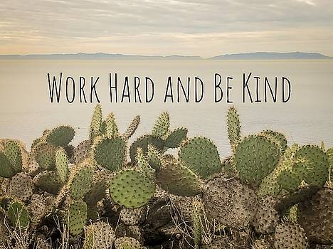 Work Hard and Be Kind by Christina Shurts