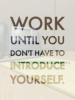 Work Until You Dont Have To Introduce Yourself by Jen Lynn Arnold