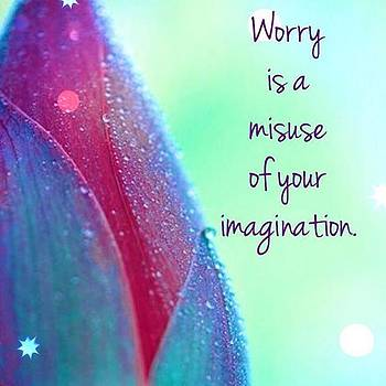 Worry Is A Misuse by Kimberly Landry
