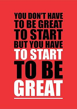You Do Not Have To Be Great To Start But You Have To Start Gym Inspirational Quotes Poster by Lab No 4