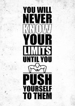 You Will Never Know Your Limits Until You Push Yourself To Them Gym Motivational Quotes Poster by Lab No 4