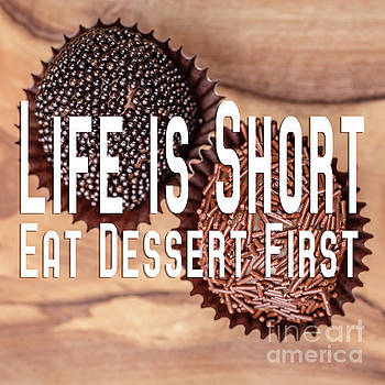 Life Is Short Eat Dessert First Chocolate Lover by Edward Fielding