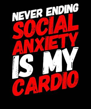Never Ending Social Anxiety Is My Cardio Funny Humor Workout Gym Clothing Graphic by Cameron Fulton