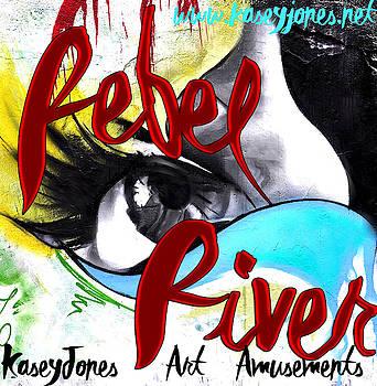 Rebel River Kasey Jones Art Amusements by Kasey Jones
