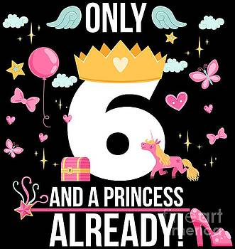6th Birthday Girl Only 6 And Already A Princess Gift by Festivalshirt