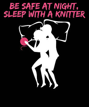 Be safe At Night Sleep With A KNitter by Kaylin Watchorn
