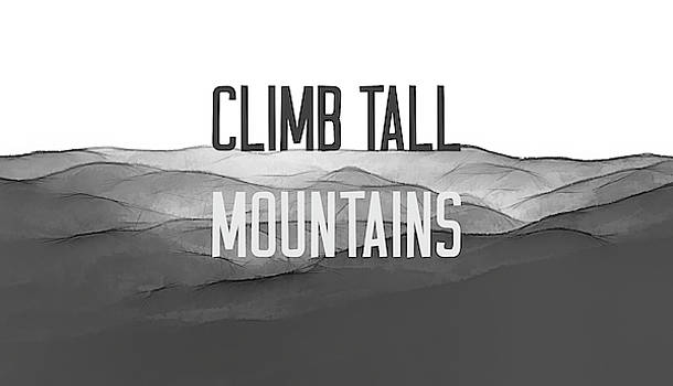 Climb Tall Mountains #inspirational by Andrea Anderegg