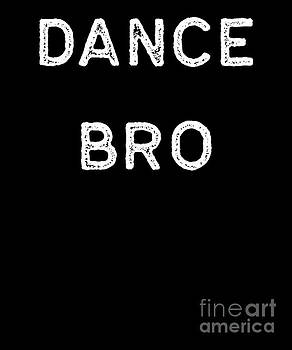 Dancing Shirt Dance Bro White Tap Ballet Cute Gift Hip Hop by J P