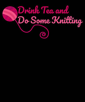 Drink Tea And Do Some Knitting by Kaylin Watchorn