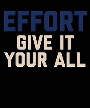 Effort Give It Your All by Sourcing Graphic Design