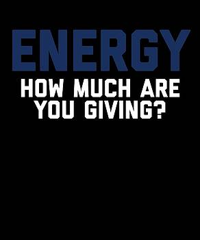 Energy How Much Are You Giving by Sourcing Graphic Design
