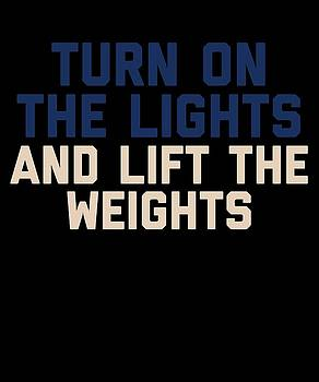 Funny Turn On The Lights And Lift The Weights by Sourcing Graphic Design