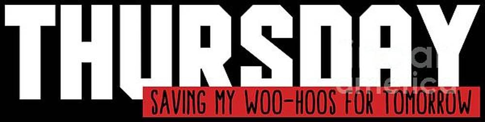 Funny Weekday Thursday Saving My WooHoos by Festivalshirt
