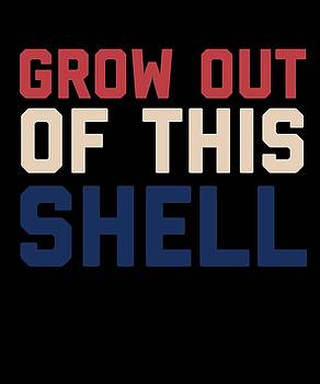 Grow Out Of This Shell by Sourcing Graphic Design