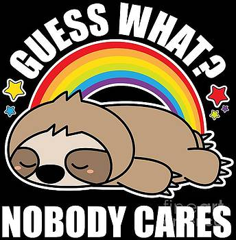 Guess What Nobody Cares Funny Meme Sloth Edition by Festivalshirt