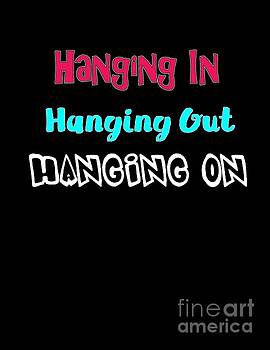 Hanging in Hanging Out Hanging On by Judy Hall-Folde