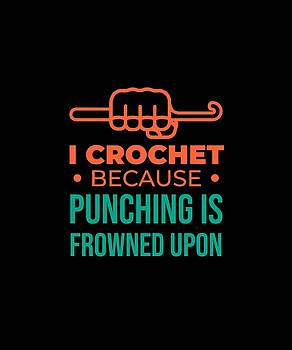 I Crochet Because Punching Is Frowned Upon 1 by Kaylin Watchorn