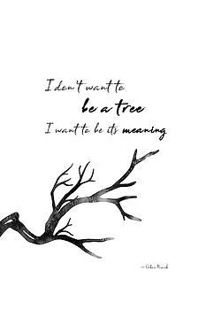 I don't want to be a tree... by Ioana Todor