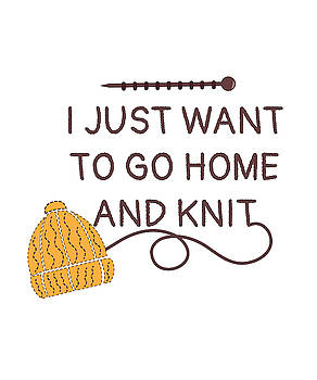 I Just Want To Go Home And Knit by Kaylin Watchorn