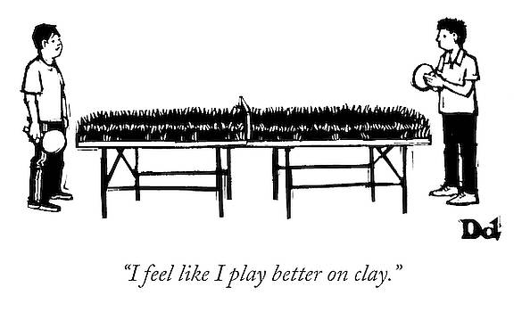 I Play Better On Clay by Drew Dernavich