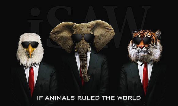 If Animals Ruled The World by ISAW Company