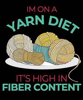 Im On a Yarn Diet Its High In Fiber Content by Kaylin Watchorn