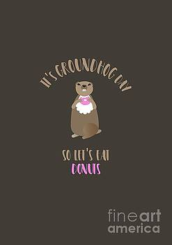 It's Groundhog Day so Let's Eat Donuts by Barefoot Bodeez Art