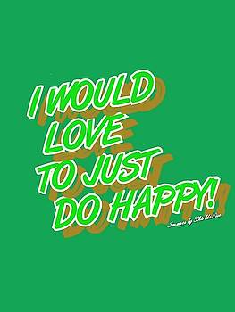Just Do Happy by Shirl Denise Frisby