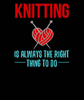 Knitting Is Always The Right Thing To Do by Kaylin Watchorn