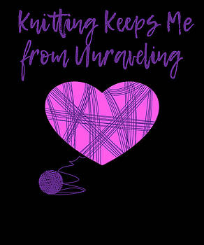Knitting Keeps Me from Unraveling by Kaylin Watchorn