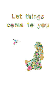 Let things come to you by Claudia Schoen