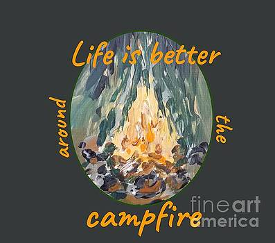Life is better around the campfire by Maria Langgle
